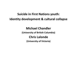 Suicide  in  First Nations youth: Identity  development  & cultural  collapse  Michael Chandler