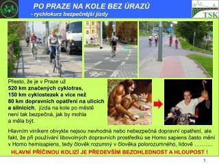 Přesto, že je v Praze už  520 km značených cyklotras,  150 km cyklostezek a více než
