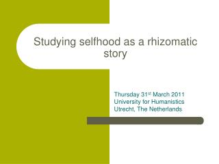 Studying selfhood as a  rhizomatic  story