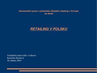 Semestrální práce z předmětu Globální retailing v Evropě   na téma: RETAILING V POLSKU