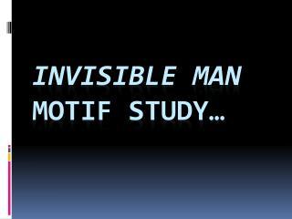 Invisible Man Motif study…