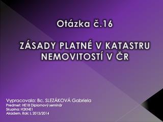 Otázka č.16 ZÁSADY PLATNÉ V KATASTRU NEMOVITOSTÍ V ČR