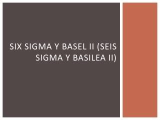 Six  Sigma y  Basel  II (Seis Sigma y Basilea II)