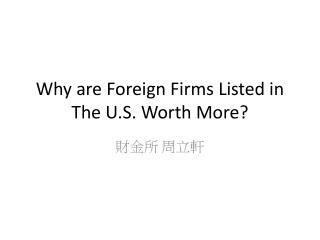 Why are Foreign Firms Listed in The U.S. Worth More?