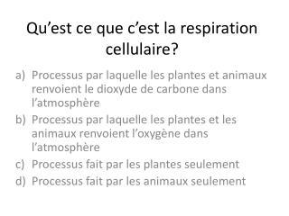 Qu�est ce que c�est la respiration cellulaire?