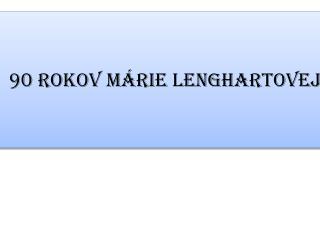 90 rokov Márie  Lenghartovej