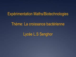 Exp�rimentation Maths/Biotechnologies Th�me: La croissance  bact�rienne Lyc�e  L.S Senghor