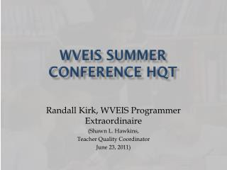 WVEIS Summer Conference HQT