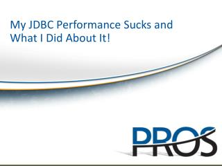 My JDBC Performance Sucks and What I Did About It!