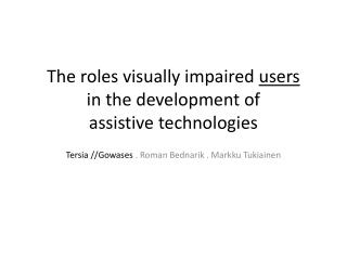 The roles visually impaired  users in  the development of  assistive technologies