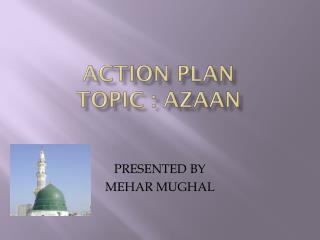ACTION PLAN TOPIC : AZAAN