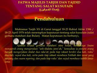 FATWA MAJELIS TARJIH DAN TAJDID TENTANG SALAT KUSUFAIN  ( صلاة الكسوفين) ))