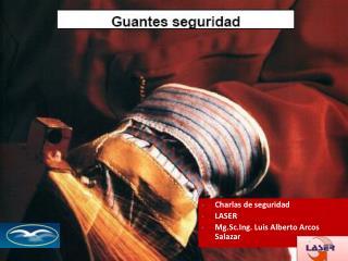Charlas de seguridad LASER Mg.Sc.Ing . Luis Alberto Arcos Salazar