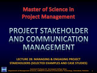 LECTURE  28:  MANAGING & ENGAGING PROJECT STAKEHOLDERS (SELECTED EXAMPLES AND CASE STUDIES)
