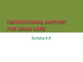 INSTITUTIONAL SUPPORT FOR CHILD CARE