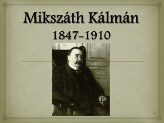 Mikszáth Kálmán 1847-1910