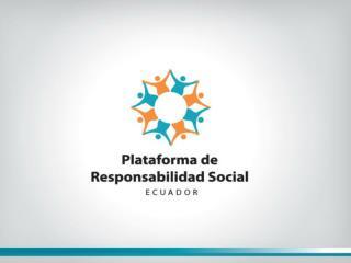 LA RESPONSABILIDAD SOCIAL Ramiro Viteri G. Presidente de la Plataforma de Responsabilidad Social