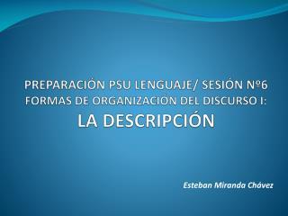 PREPARACIÓN PSU LENGUAJE/ SESIÓN Nº6 FORMAS DE ORGANIZACIÓN DEL DISCURSO I: LA DESCRIPCIÓN