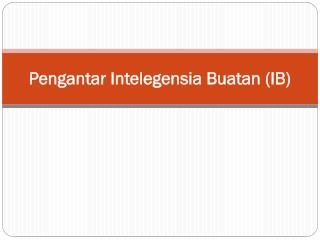 Pengantar Intelegensia Buatan  (IB)