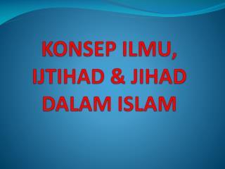 KONSEP ILMU, IJTIHAD & JIHAD DALAM ISLAM