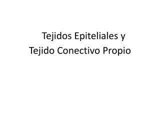 Tejidos Epiteliales y  Tejido Conectivo Propio