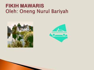 FIKIH MAWARIS Oleh :  Oneng Nurul Bariyah