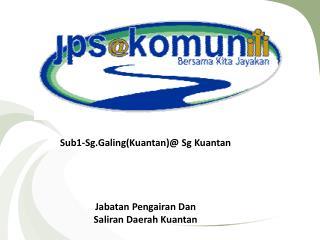 Sub1-Sg.Galing( Kuantan )@  Sg Kuantan Jabatan Pengairan  Dan  Saliran  Daerah  Kuantan