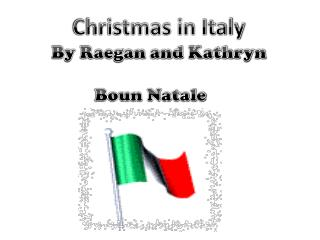 Christmas in Italy By Raegan and Kathryn Boun Natale