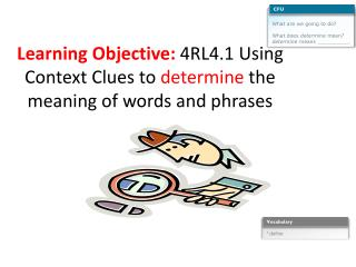 Learning Objective:  4RL4.1 Using Context Clues to  d etermine  the meaning of words and phrases
