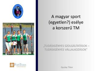 A magyar sport (egyetlen?)  esélye  a  korszerű TM