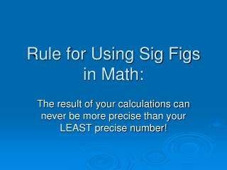 Rule for Using Sig Figs in Math: