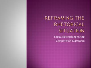 Reframing the rhetorical situation