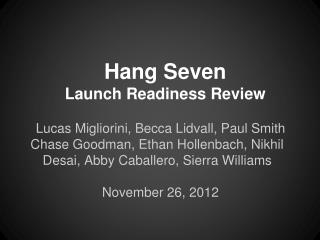 Hang Seven Launch Readiness Review