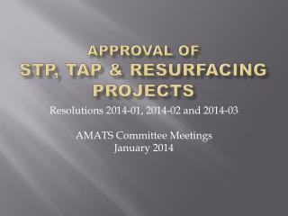 Approval of  STP, TAP & Resurfacing PROJECTS