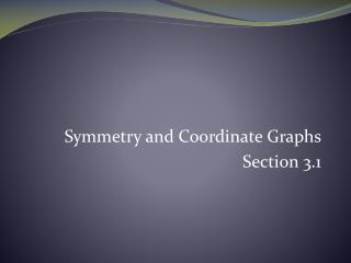 Symmetry and Coordinate Graphs Section 3.1