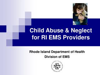 Child Abuse  Neglect  for RI EMS Providers