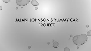 Jalani Johnson's Yummy Car Project