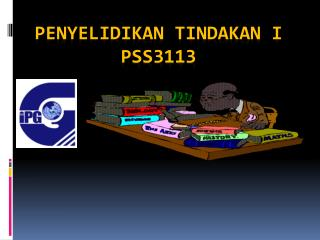 PENYELIDIKAN TINDAKAN I PSS3113