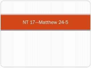 NT 17�Matthew 24-5