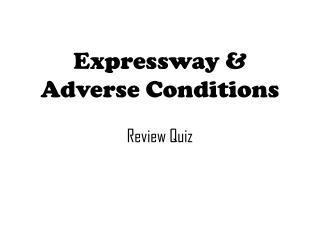 Expressway & Adverse Conditions Review Quiz