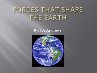 Forces that shape the earth
