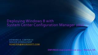 Deploying Windows 8 with  System  Center Configuration Manager 2012