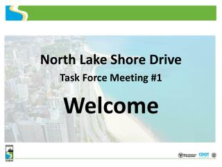 North Lake Shore Drive Task Force Meeting #1 Welcome
