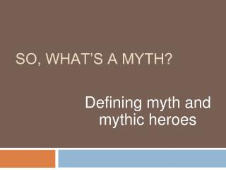SO, WHAT�S A MYTH?