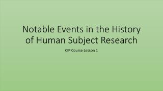 Notable Events in the History of Human Subject Research