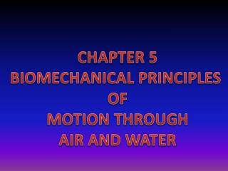 CHAPTER 5 BIOMECHANICAL PRINCIPLES  OF  MOTION THROUGH  AIR AND WATER