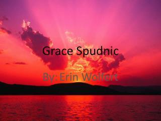 Grace  Spudnic