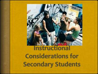 Instructional Considerations for Secondary Students