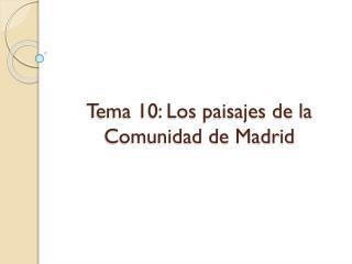 Tema 10: Los paisajes de la Comunidad de Madrid