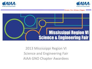 2013 Mississippi Region VI Science and Engineering Fair  AIAA GNO Chapter Awardees